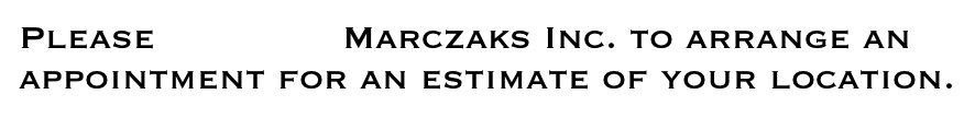 Please Contact Marczaks Inc. to arrange an appointment for an estimate of your location.